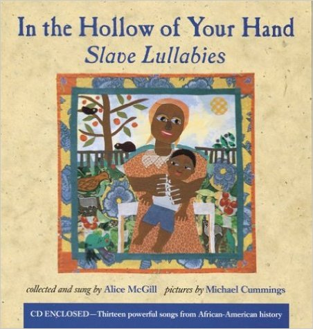 In the Hollow of Your Hand: Slave Lullabies - Alice McGill