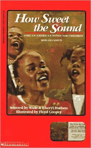How Sweet the Sound: African American Songs for Children – Wade & Cheryl Willis Hudson