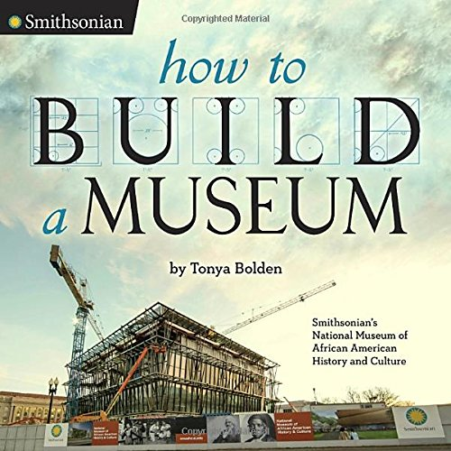 How to Build a Museum: Smithsonian's National Museum of African American History and Culture – Tonya Bolden