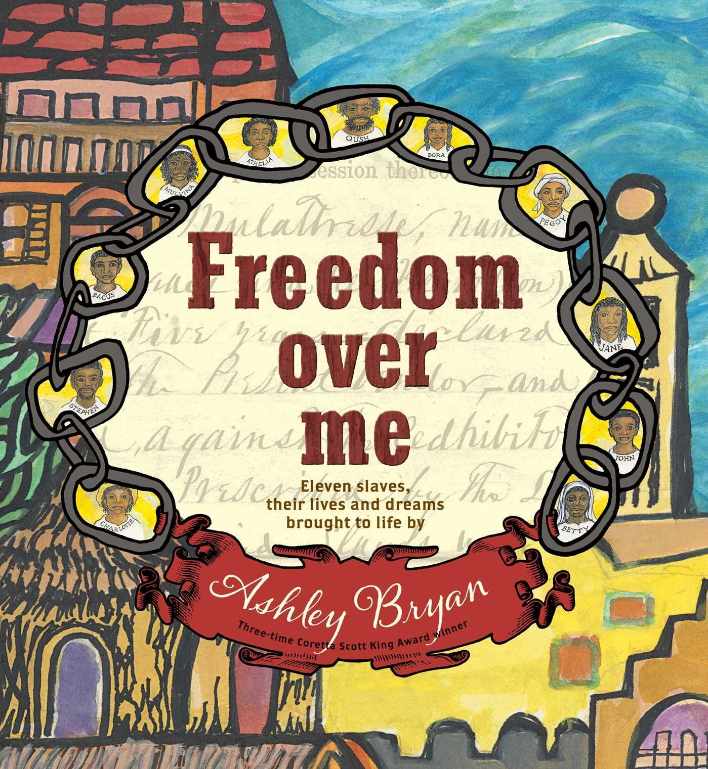 Freedom Over Me: Eleven Slaves, Their Lives and Dreams Brought to Life by Ashley Bryan – Ashley Bryan
